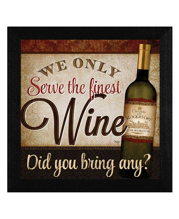 "Trendy Decor 4U We Only Serve the Finest Wine By Mollie B., Printed Wall Art, Ready to hang, Black Frame, 14"" x 14"""