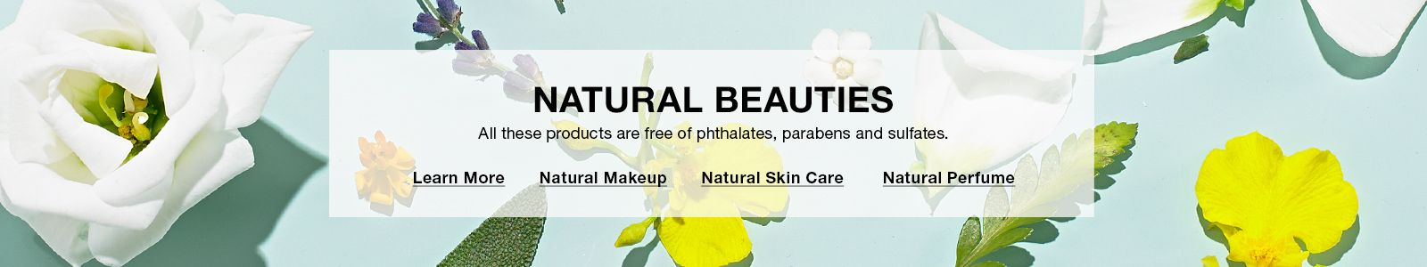 Natural Beauties, All these products are free of phthalates, parabens and sulfates, Learn More, Natural Makeup, Natural Skin Care, Natural Perfume