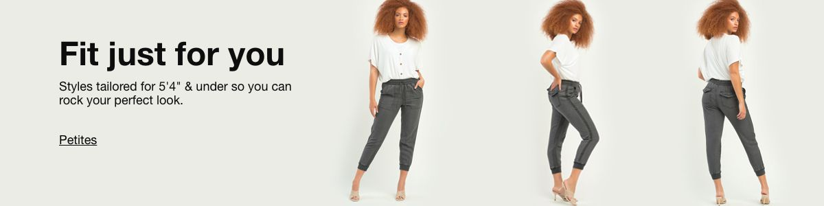 """Fit just for you, Styles tailored for 5'4"""" and under so you can rock your perfect look, Petites"""