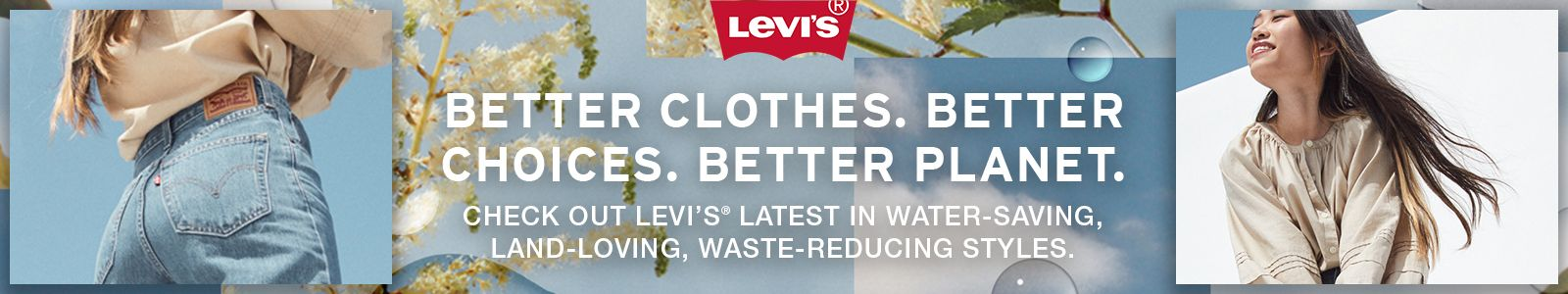 Better Clothes, Better Choices, Better Planet, Check Out Levi's Latest in Water-Saving, Land-Loving, Waste-Reducing Styles