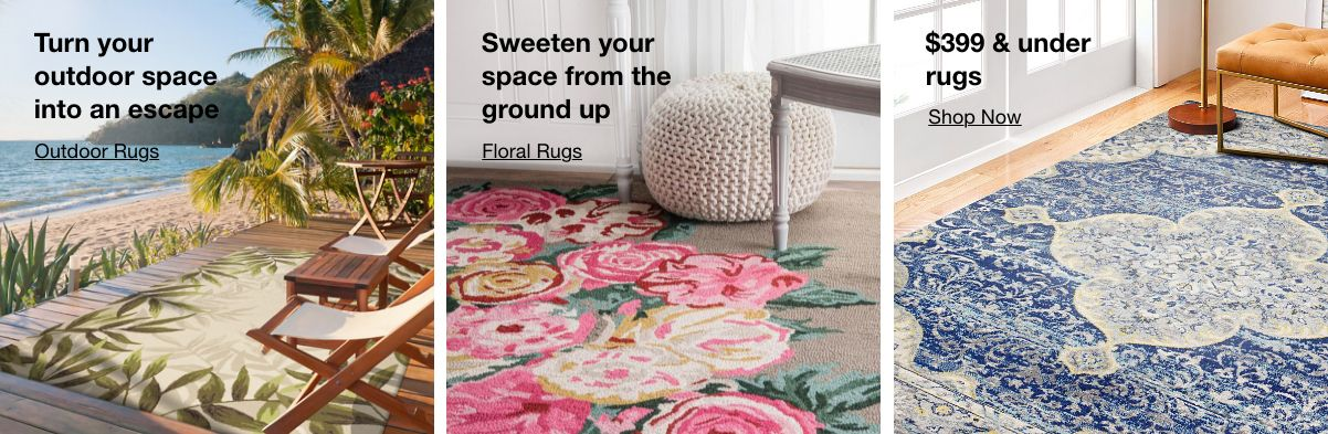 Turn your outdoor space into an escape, Sweeten your space from the ground up, $399 and under rugs