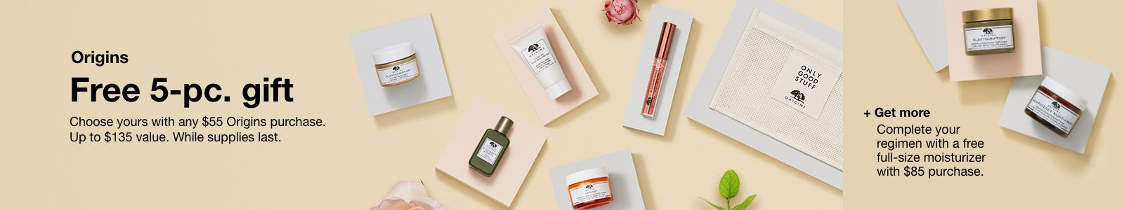 Origins Free 5-pc, gift, Shop Now, + Get more