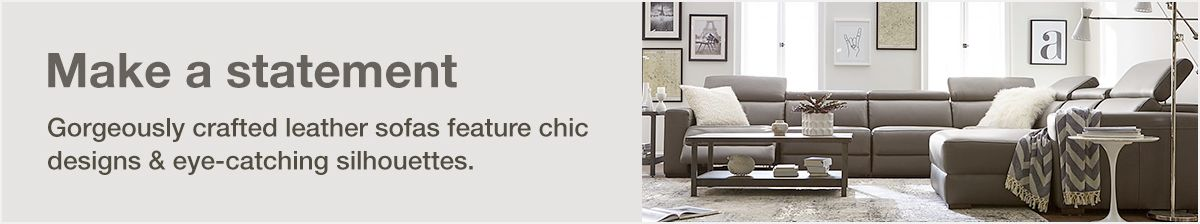 Make a statement, Gorgeously crafted leather sofas feature chic designs and eye-catching silhouettes