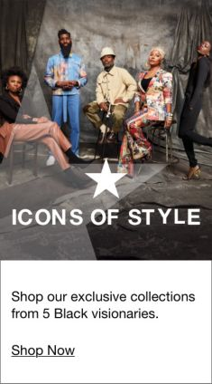 Icons of style, Shop our exclusive collections From 5 Black visionaries