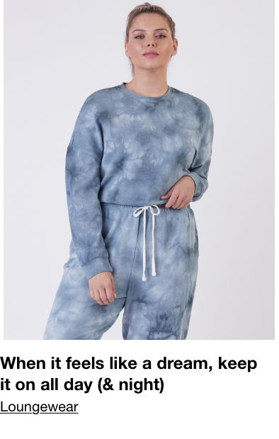 When it feels like a dream, keep it on all day ( and night) Loungewear
