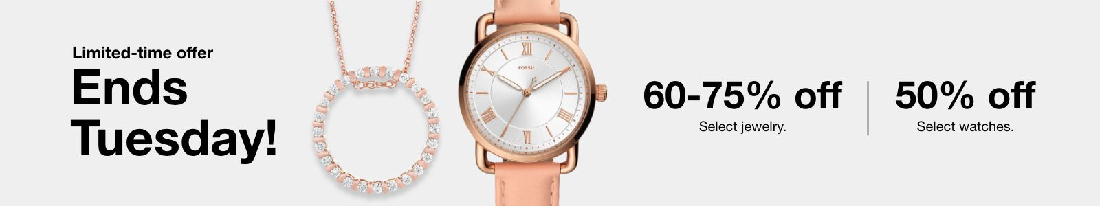 Limited-time offer, Ends Tuesday! 60-75% Off, Select jewelry, 50% Off, Select watches