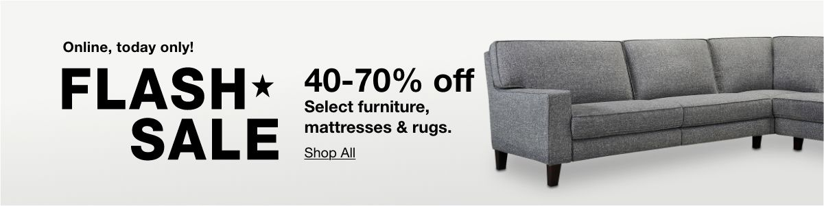 Online, today only! Flash Sale, 40-70% off, Select furniture, mattresses and rugs