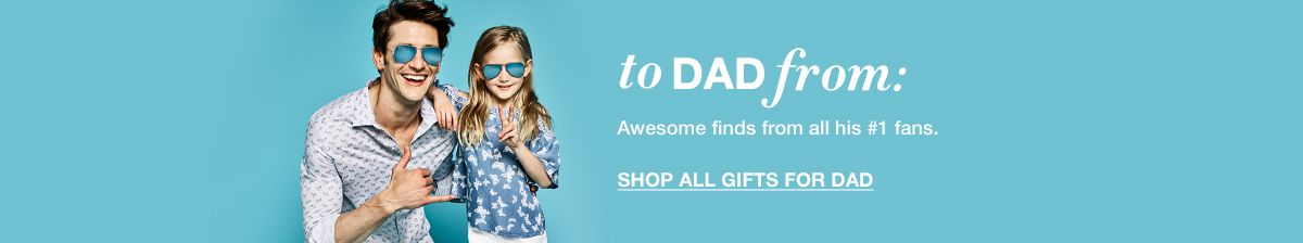 To Dad from: Awesome finds from all his #1 fans, Shop All Gifts For Dad
