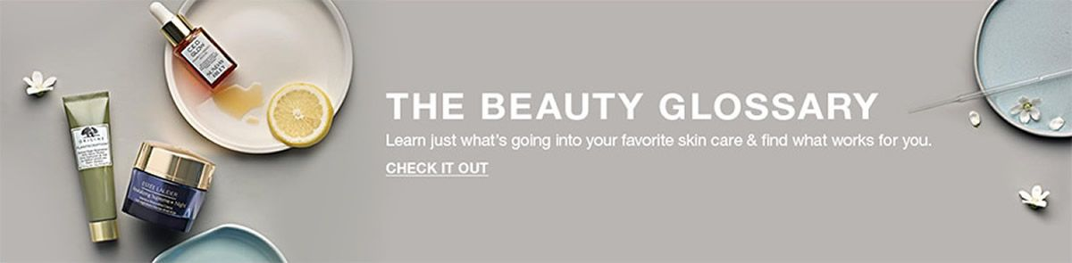 The Beauty Glossary, Learn just what's going into your favorite skin care and find what works for you, Check it Out