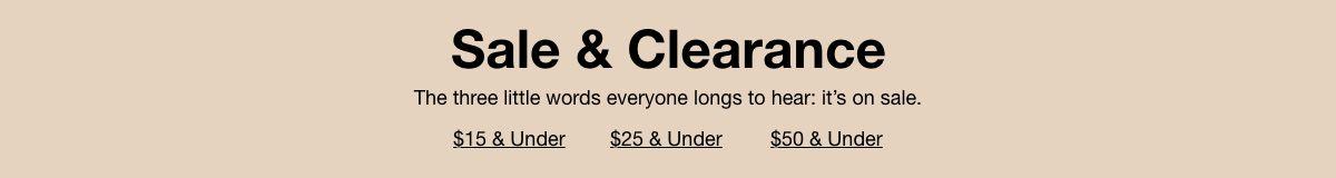 Sale and Clearance, $15 and Under, $25 and Under, $50 and Under