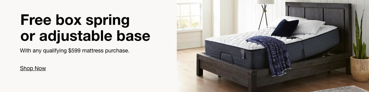 Free box spring or adjustable base with any qualifying $599 mattress purchase.