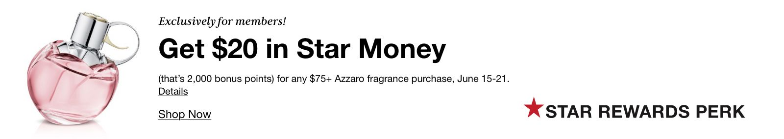 Get $20 in Star Money (that's 2,000 bonus points) for any $75+ Azzaro fragrance purchase